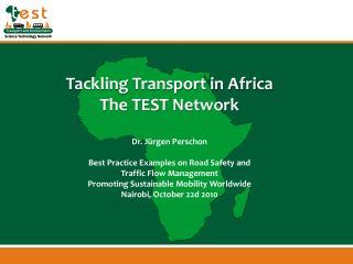 Tackling Transport in Africa The TEST Network Dr.  Jürgen Perschon
