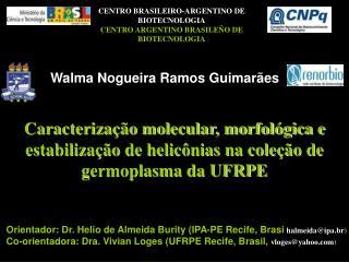 Orientador: Dr. Helio de Almeida Burity (IPA-PE Recife, Brasi halmeida@ipa.br )