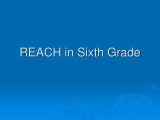 REACH in Sixth Grade