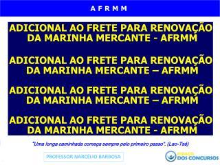 ADICIONAL AO FRETE PARA RENOVAÇÃO  DA MARINHA MERCANTE - AFRMM ADICIONAL AO FRETE PARA RENOVAÇÃO