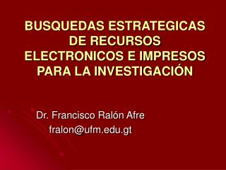 BUSQUEDAS ESTRATEGICAS DE RECURSOS ELECTRONICOS E IMPRESOS PARA LA INVESTIGACIÓN