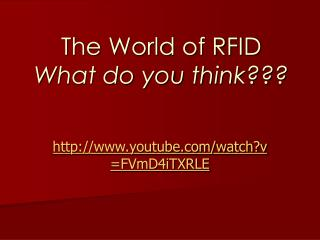 The World of RFID What do you think???