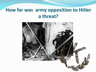 How far was   army opposition  to Hitler  a  threat?