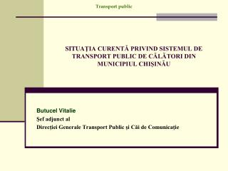 SITUA ?IA CURENT? PRIVIND SISTEMUL DE  TRANSPORT PUBLIC DE C?L?TORI DIN MUNICIPIUL CHI?IN?U