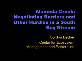 Alameda Creek:  Negotiating Barriers and Other Hurdles in a South Bay Stream