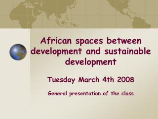 African spaces between development and sustainable development Tuesday March 4th 2008
