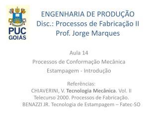 ENGENHARIA DE PRODU��O Disc.: Processos de Fabrica��o II Prof. Jorge Marques