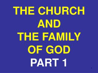 THE CHURCH AND  THE FAMILY    OF GOD PART 1