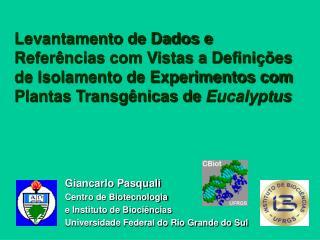 Giancarlo Pasquali Centro de Biotecnologia e Instituto de Biociências