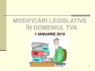 MODIFICĂRI LEGISLATIVE ÎN DOMENIUL TVA 1 IANUARIE 2010