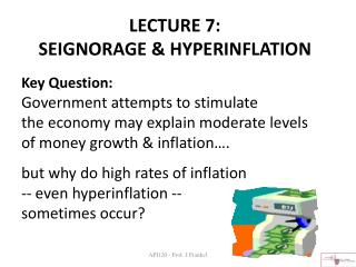 LECTURE 7:  SEIGNORAGE & HYPERINFLATION