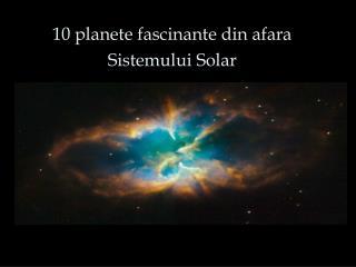 10 planete fascinante din afara Sistemului Solar
