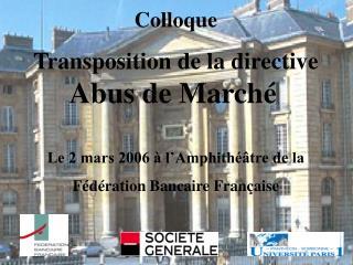 Colloque Transposition de la directive  Abus de Marché Le 2 mars 2006 à l'Amphithéâtre de la