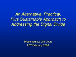 An Alternative, Practical,  Plus Sustainable Approach to Addressing the Digital Divide