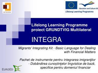 Lifelong Learning Programme proiect GRUNDTVIG Multilateral  INTEGRA