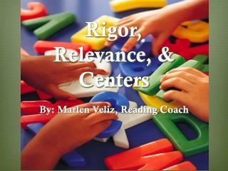 Rigor, Relevance, & Centers