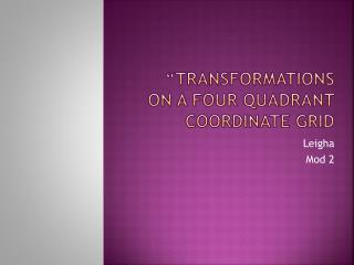 """Transformations On a four quadrant coordinate grid"