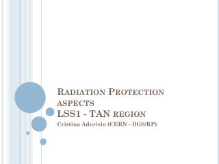 Radiation Protection aspects LSS1 - TAN region