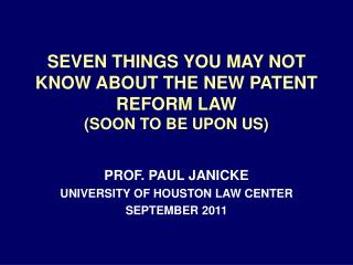 SEVEN THINGS YOU MAY NOT KNOW ABOUT THE NEW PATENT REFORM LAW (SOON TO BE UPON US)
