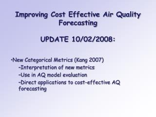 Improving Cost Effective Air Quality Forecasting UPDATE 10/02/2008: