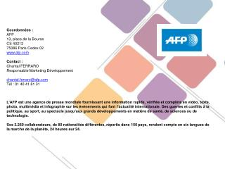 Coordonnées : AFP 13, place de la Bourse CS 40212 75086 Paris Cedex 02 afp Contact :
