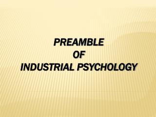PREAMBLE  OF INDUSTRIAL PSYCHOLOGY