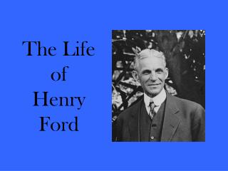 The Life  of Henry Ford