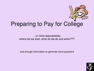 Preparing to Pay for College …or more appropriately,  where do we start, what do we do and when???
