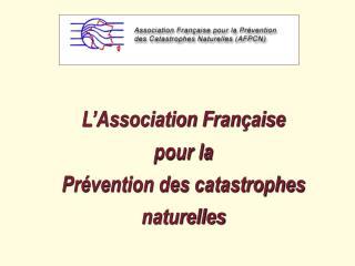 L'Association Française  pour la  Prévention des catastrophes naturelles
