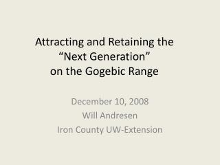 """Attracting and Retaining the  """"Next Generation""""  on the Gogebic Range"""