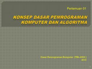 KONSEP DASAR PEMROGRAMAN KOMPUTER DAN  Algoritma