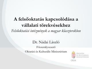Dr. Nádai László Főosztályvezető Oktatási és Kulturális Minisztérium