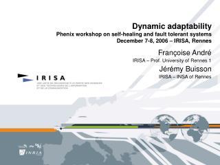 Fran�oise Andr� IRISA � Prof. University of Rennes 1 J�r�my Buisson IRISA � INSA of Rennes
