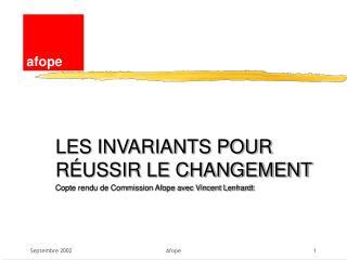LES INVARIANTS POUR RÉUSSIR LE CHANGEMENT Copte rendu de Commission Afope avec Vincent Lenhardt