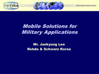 Mobile Solutions for  Military Applications