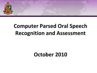 Computer Parsed Oral Speech Recognition and Assessment October 2010