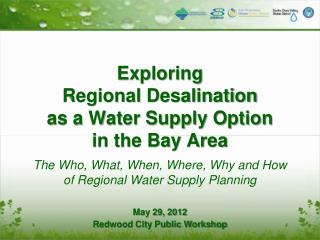 Exploring  Regional Desalination  as a Water Supply Option  in the Bay Area