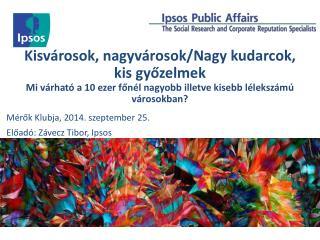 Mérők Klubja, 2014. szeptember 25. Előadó: Závecz Tibor, Ipsos