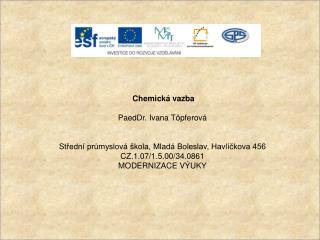 Chemická vazba PaedDr. Ivana  Töpferová Střední průmyslová škola, Mladá Boleslav, Havlíčkova 456