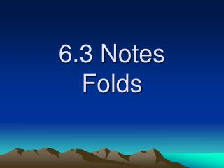 6.3 Notes Folds