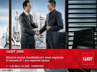 CeBIT 2009 Alcance novos resultados em seus negócios  O mercado Nº 1 dos negócios digitais