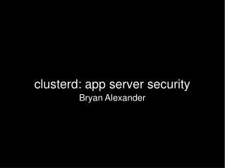 clusterd: app server security Bryan Alexander