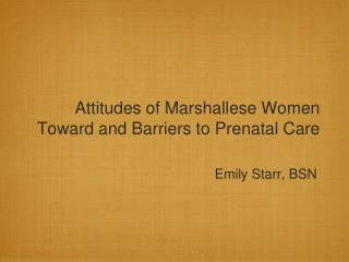 Attitudes of Marshallese Women Toward and Barriers to Prenatal Care
