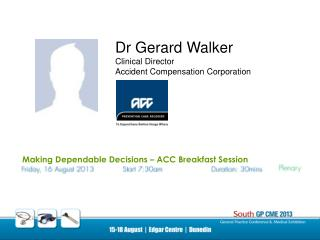 Dr Gerard Walker Clinical Director Accident Compensation Corporation