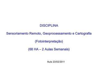 DISCIPLINA Sensoriamento Remoto, Geoprocessamento e Cartografia (Fotointerpretação)