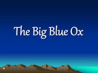 The Big Blue Ox