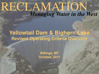 Yellowtail Dam & Bighorn Lake Revised Operating  Criteria  Overview  Billings, MT October, 2011