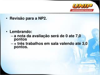 Revisão para a NP2. Lembrando:  a nota da avaliação será de 0 ate 7,0 pontos