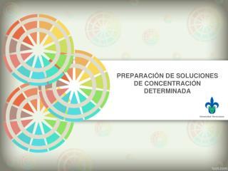 PREPARACIÓN DE SOLUCIONES DE CONCENTRACIÓN DETERMINADA