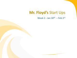 Mr. Floyd's  Start Ups